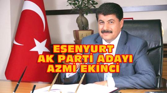 AK Parti Esenyurt Adayı Azmi Ekinci kimdir?