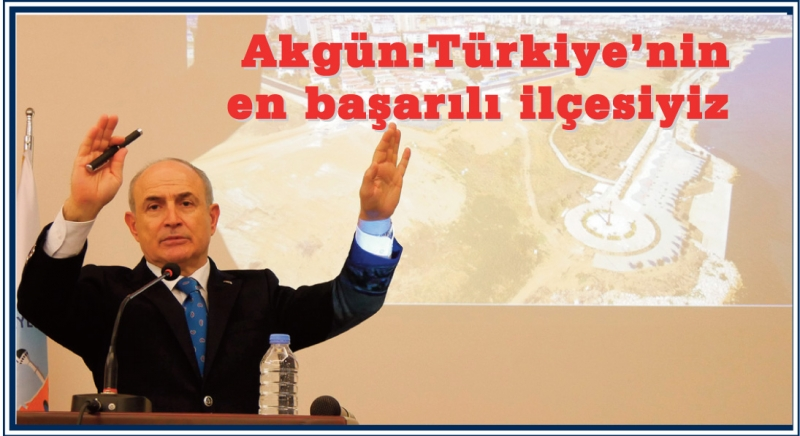 Akgün: Türkiye'nin en başarılı ilçesiyiz