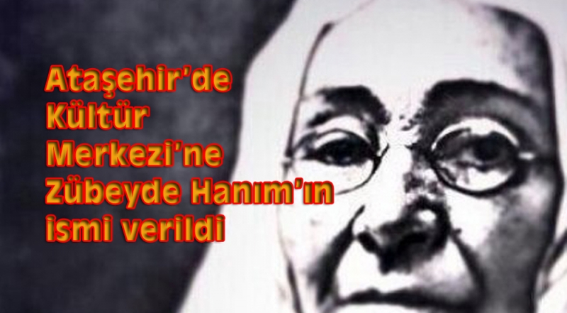 Ataşehir'de  Kültür Evi'ne Zübeyde Hanım'ın ismi verildi