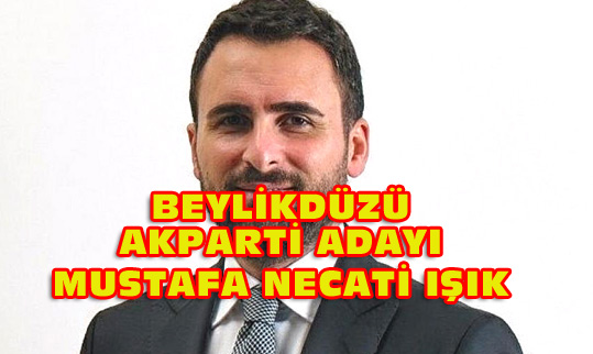 Beylikdüzü Ak Parti Adayı Mustafa Necati Işık kimdir?