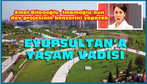 Bilenoğlu'ndan Eyüpsultan'a dev proje