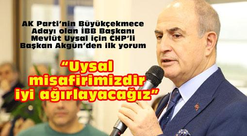 CHP'li Başkan Akgün, Uysal'ı misafir olarak niteledi