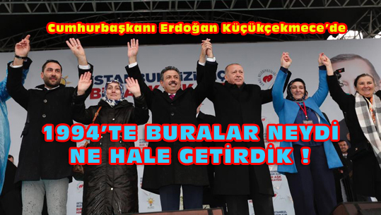 Erdoğan: Küçükçekmece'yi de İstanbul'u da uçuracağız!