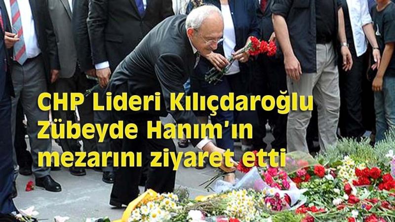 Kılıçdaroğlu Zübeyde Hanım'ın mezarını ziyaret etti