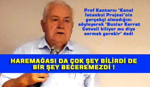 Prof.Kantarcı: Kanal İstanbul gerçekçi bir proje değil